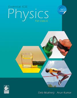 Essential ICSE Physics for Class 6